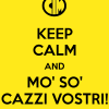 keep calm and mo so cazzi vostri 1